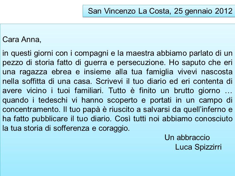 San Vincenzo La Costa, 25 gennaio 2012 Cara Anna, in questi giorni con i compagni e la maestra abbiamo parlato di un pezzo di storia fatto di guerra e