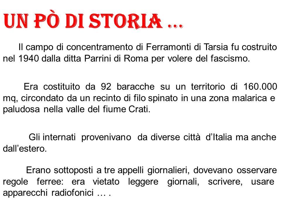 Un pò di storia … Il campo di concentramento di Ferramonti di Tarsia fu costruito nel 1940 dalla ditta Parrini di Roma per volere del fascismo. Era co