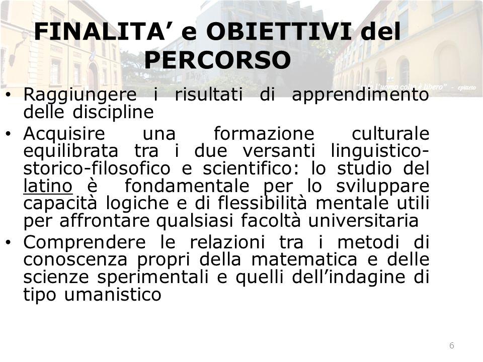 FINALITA e OBIETTIVI del PERCORSO Raggiungere i risultati di apprendimento delle discipline Acquisire una formazione culturale equilibrata tra i due v