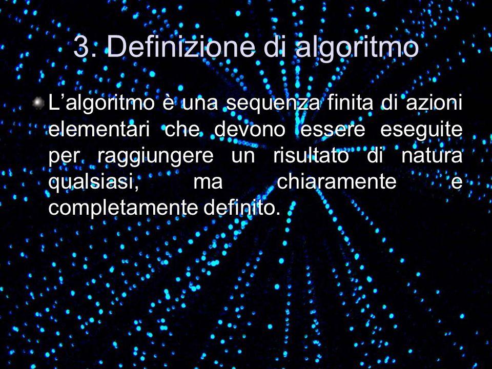 3. Definizione di algoritmo Lalgoritmo è una sequenza finita di azioni elementari che devono essere eseguite per raggiungere un risultato di natura qu