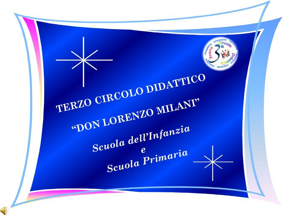 TERZO CIRCOLO DIDATTICO DON LORENZO MILANI Scuola dellInfanzia e Scuola Primaria