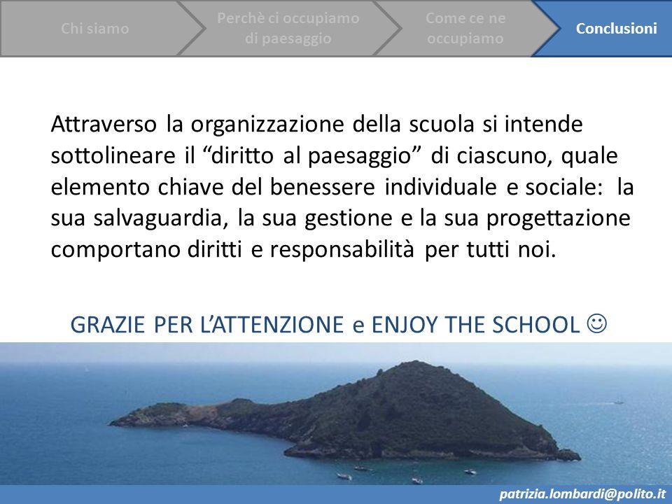 Attraverso la organizzazione della scuola si intende sottolineare il diritto al paesaggio di ciascuno, quale elemento chiave del benessere individuale