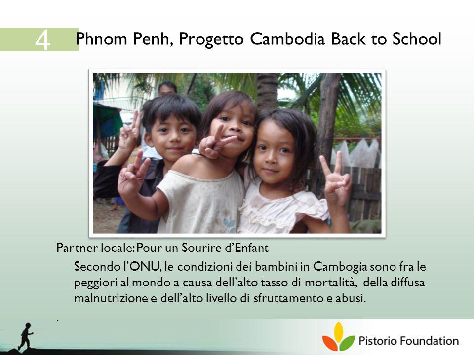 Phnom Penh, Progetto Cambodia Back to School 4 Partner locale: Pour un Sourire dEnfant Secondo lONU, le condizioni dei bambini in Cambogia sono fra le peggiori al mondo a causa dellalto tasso di mortalità, della diffusa malnutrizione e dellalto livello di sfruttamento e abusi..
