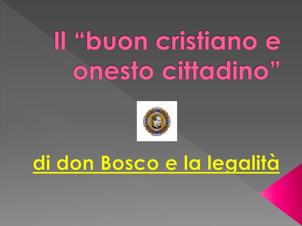 Don Bosco cercava di formare un giovane con una fisonomia ben precisa : Onesto cittadino Vive la gioia come stile di vita; Pronto a fare la propria scelta vocazionale con responsabilità; Ama il lavoro; Coltiva ed ama la verità;