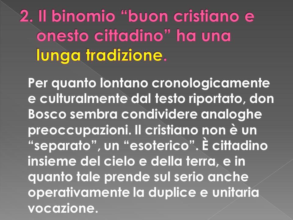 Per quanto lontano cronologicamente e culturalmente dal testo riportato, don Bosco sembra condividere analoghe preoccupazioni. Il cristiano non è un s