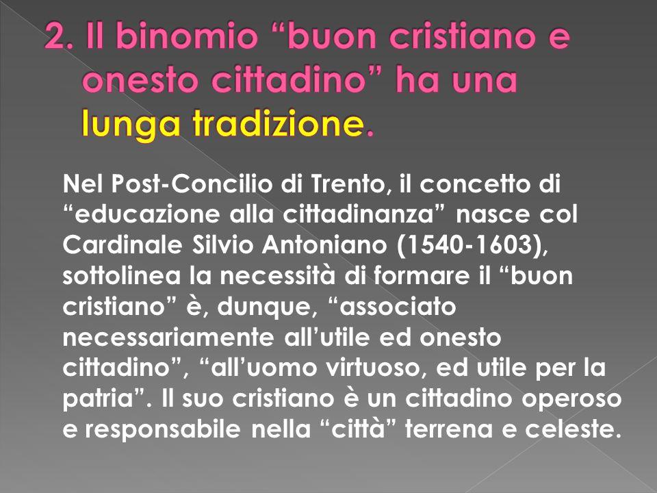 Nel Post-Concilio di Trento, il concetto di educazione alla cittadinanza nasce col Cardinale Silvio Antoniano (1540-1603), sottolinea la necessità di