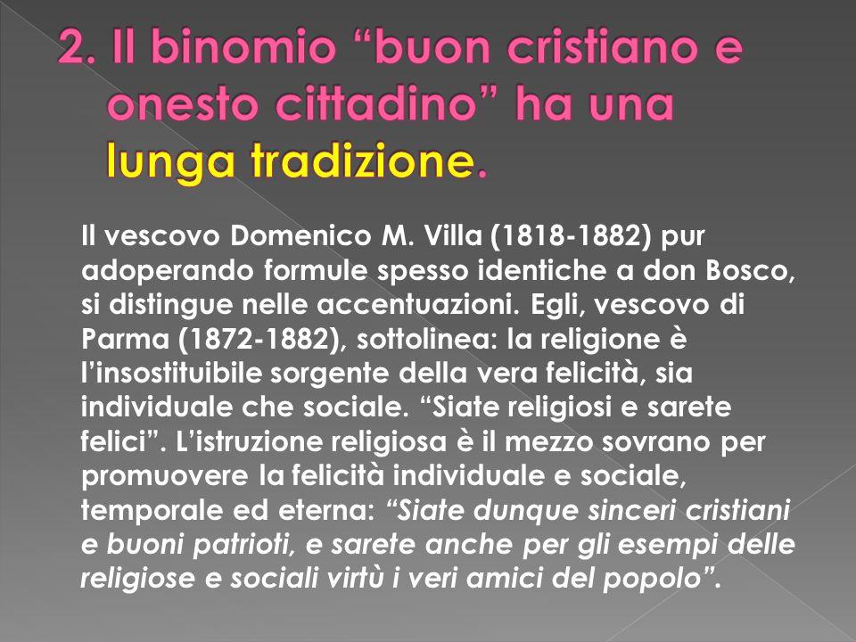 Il vescovo Domenico M. Villa (1818-1882) pur adoperando formule spesso identiche a don Bosco, si distingue nelle accentuazioni. Egli, vescovo di Parma
