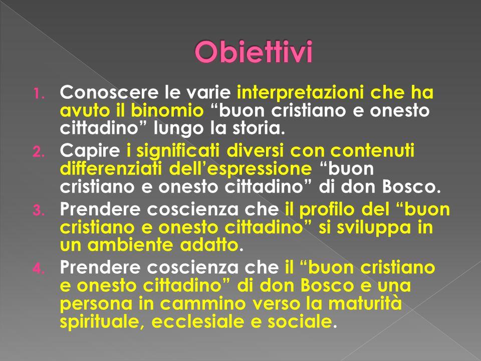Don Bosco cercava di formare un giovane con una fisonomia ben precisa : Onesto cittadino Si presenta come una persona ragionevole; Studia per offrire alla società un servizio qualificato; Possiede una capacita di inserimento ordinato e operoso nella società; Cura lonestà e lesemplarità di vita;