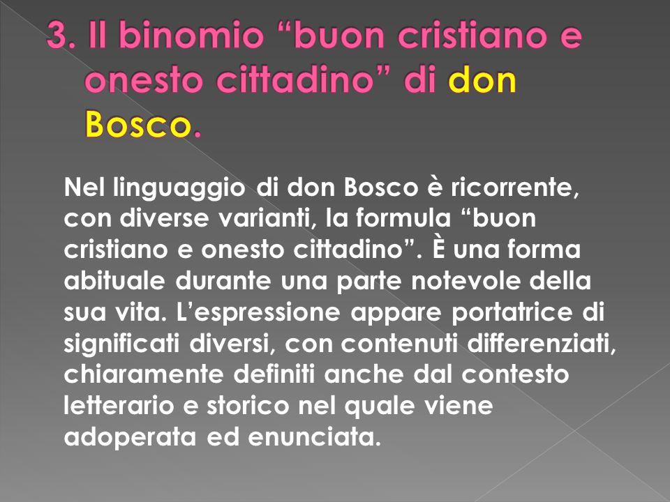 Nel linguaggio di don Bosco è ricorrente, con diverse varianti, la formula buon cristiano e onesto cittadino. È una forma abituale durante una parte n