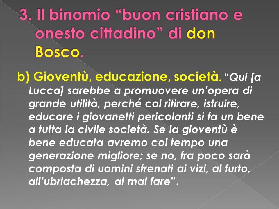 b) Gioventù, educazione, società. Qui [a Lucca] sarebbe a promuovere unopera di grande utilità, perché col ritirare, istruire, educare i giovanetti pe