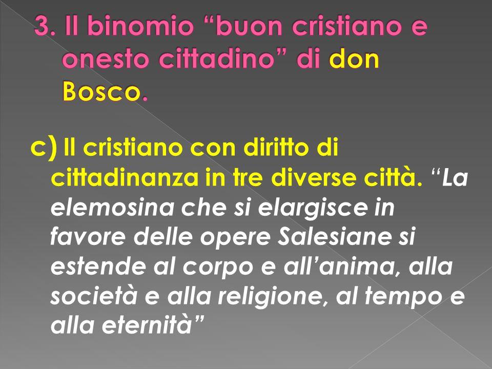 c) Il cristiano con diritto di cittadinanza in tre diverse città. La elemosina che si elargisce in favore delle opere Salesiane si estende al corpo e