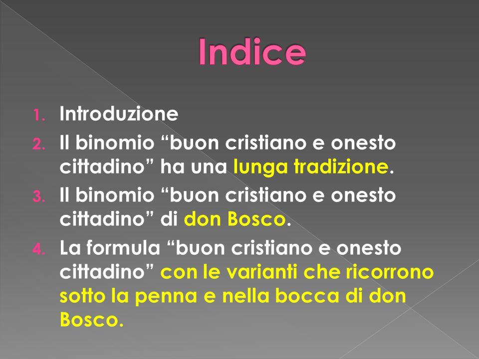 1. Introduzione 2. Il binomio buon cristiano e onesto cittadino ha una lunga tradizione. 3. Il binomio buon cristiano e onesto cittadino di don Bosco.