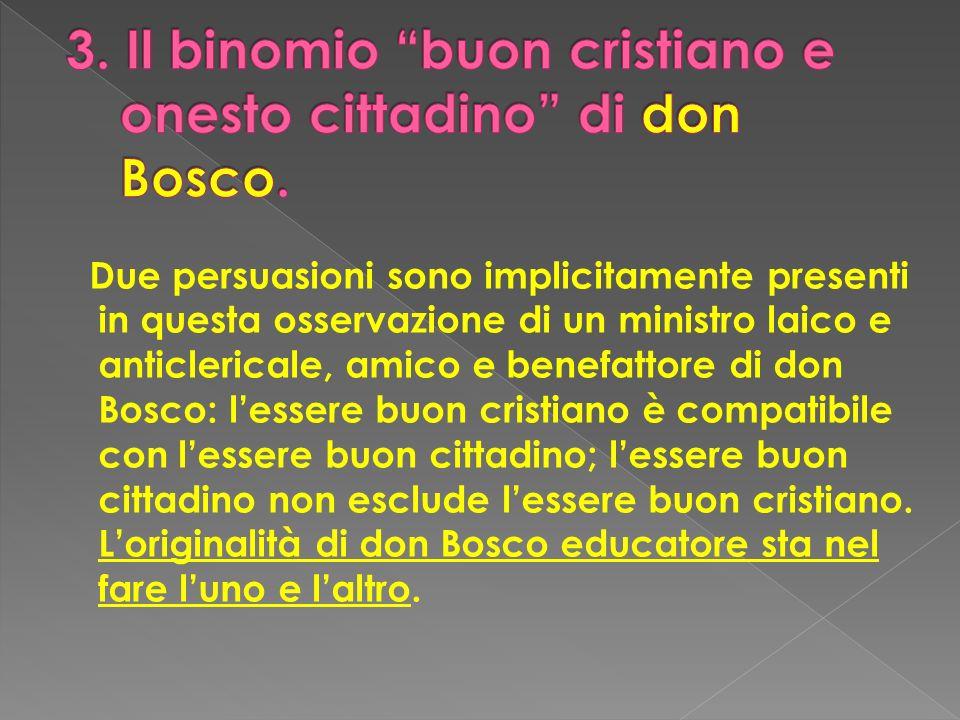 Due persuasioni sono implicitamente presenti in questa osservazione di un ministro laico e anticlericale, amico e benefattore di don Bosco: lessere bu