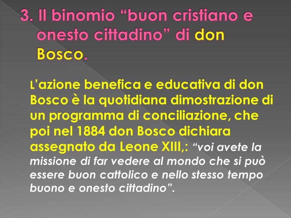 L azione benefica e educativa di don Bosco è la quotidiana dimostrazione di un programma di conciliazione, che poi nel 1884 don Bosco dichiara assegna