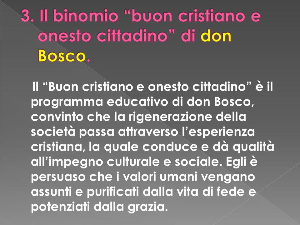 Il Buon cristiano e onesto cittadino è il programma educativo di don Bosco, convinto che la rigenerazione della società passa attraverso lesperienza c