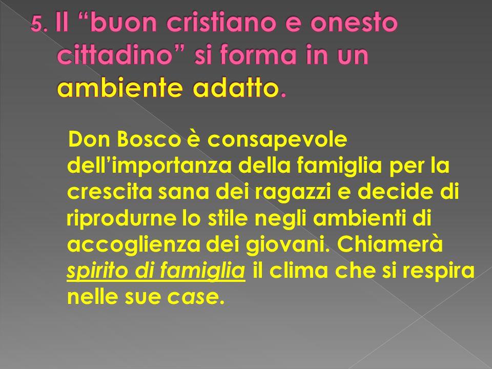 Don Bosco è consapevole dellimportanza della famiglia per la crescita sana dei ragazzi e decide di riprodurne lo stile negli ambienti di accoglienza d