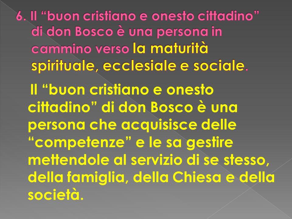 Il buon cristiano e onesto cittadino di don Bosco è una persona che acquisisce delle competenze e le sa gestire mettendole al servizio di se stesso, d