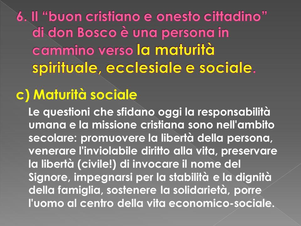 c) Maturità sociale Le questioni che sfidano oggi la responsabilità umana e la missione cristiana sono nell'ambito secolare: promuovere la libertà del