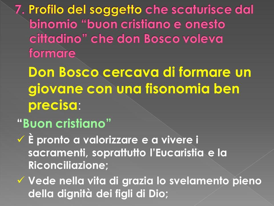 Don Bosco cercava di formare un giovane con una fisonomia ben precisa : Buon cristiano È pronto a valorizzare e a vivere i sacramenti, soprattutto lEu