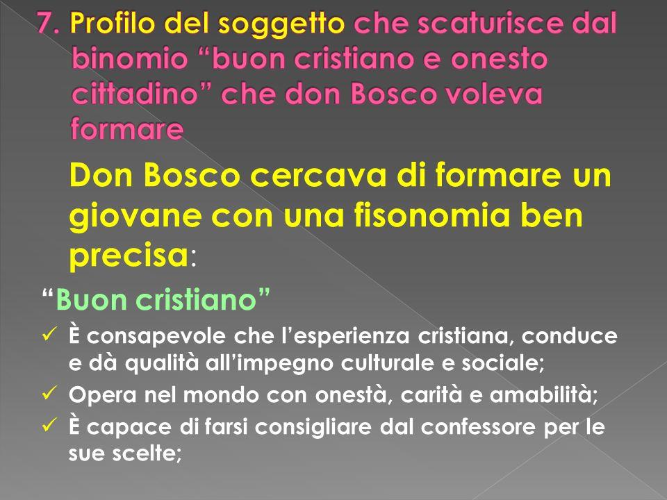 Don Bosco cercava di formare un giovane con una fisonomia ben precisa : Buon cristiano È consapevole che lesperienza cristiana, conduce e dà qualità a