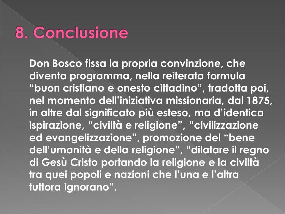 Don Bosco fissa la propria convinzione, che diventa programma, nella reiterata formula buon cristiano e onesto cittadino, tradotta poi, nel momento de