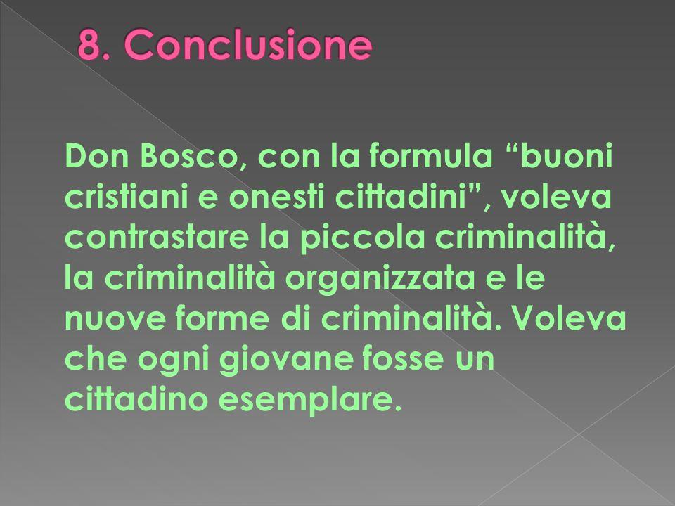 Don Bosco, con la formula buoni cristiani e onesti cittadini, voleva contrastare la piccola criminalità, la criminalità organizzata e le nuove forme d