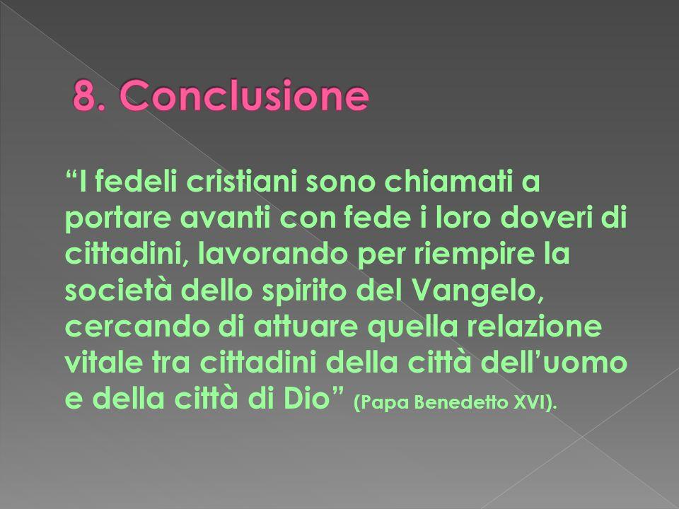 I fedeli cristiani sono chiamati a portare avanti con fede i loro doveri di cittadini, lavorando per riempire la società dello spirito del Vangelo, ce