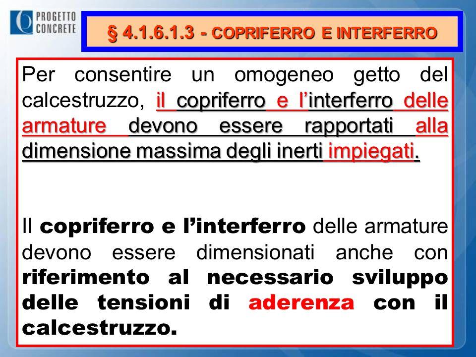 § 4.1.6.1.3 - COPRIFERRO E INTERFERRO il copriferro e linterferro delle armature devono essere rapportati alla dimensione massima degli inerti impiega