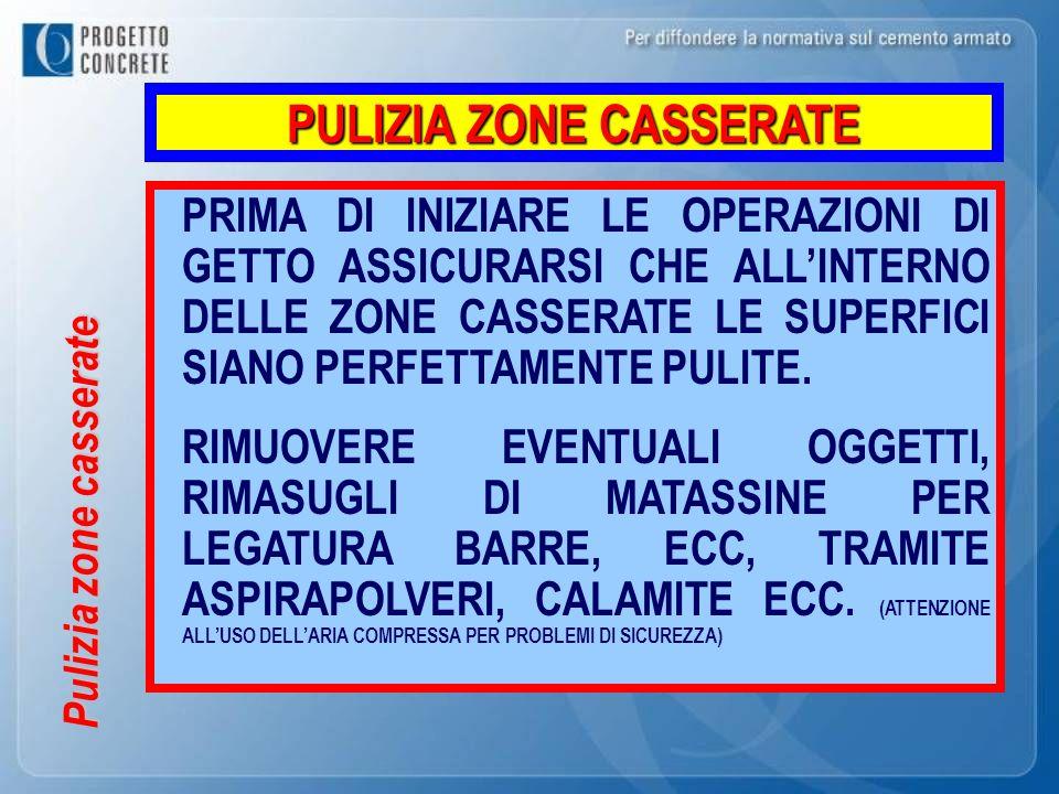 Pulizia zone casserate PULIZIA ZONE CASSERATE PRIMA DI INIZIARE LE OPERAZIONI DI GETTO ASSICURARSI CHE ALLINTERNO DELLE ZONE CASSERATE LE SUPERFICI SI