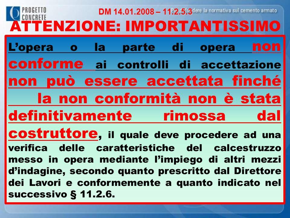 DM 14.01.2008 – 11.2.5.3 DM 14.01.2008 – 11.2.5.3 ATTENZIONE: IMPORTANTISSIMO Lopera o la parte di opera non conforme ai controlli di accettazione non