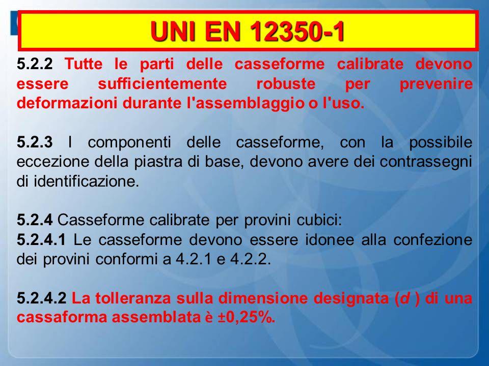 UNI EN 12350-1 5.2.2 Tutte le parti delle casseforme calibrate devono essere sufficientemente robuste per prevenire deformazioni durante l'assemblaggi
