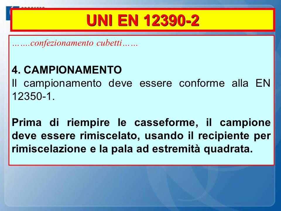 …….confezionamento cubetti…… 4. CAMPIONAMENTO Il campionamento deve essere conforme alla EN 12350-1. Prima di riempire le casseforme, il campione deve