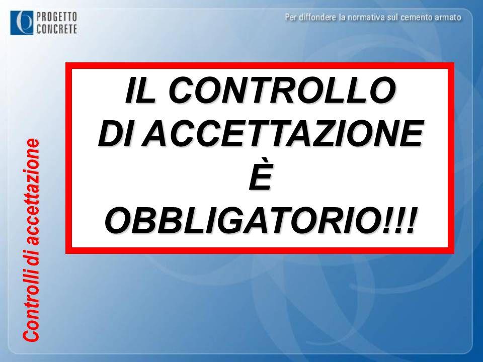 Controlli di accettazione IL CONTROLLO DI ACCETTAZIONE ÈOBBLIGATORIO!!!