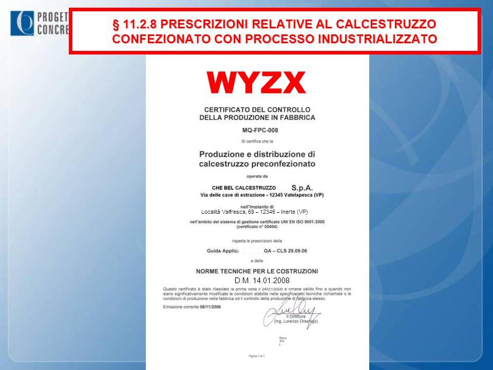 WYZX Località Valfresca, 69 – 12345 – Inerte (VP) § 11.2.8 PRESCRIZIONI RELATIVE AL CALCESTRUZZO CONFEZIONATO CON PROCESSO INDUSTRIALIZZATO D.M. 14.01