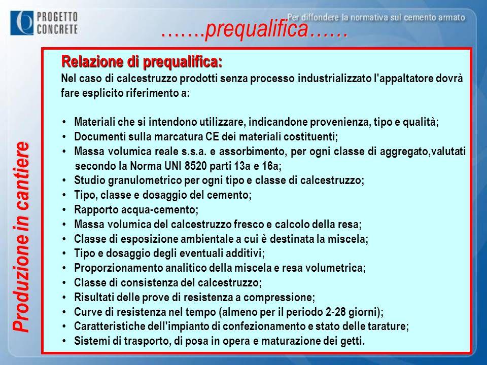 Produzione in cantiere ……. prequalifica…… Relazione di prequalifica: Nel caso di calcestruzzo prodotti senza processo industrializzato l'appaltatore d