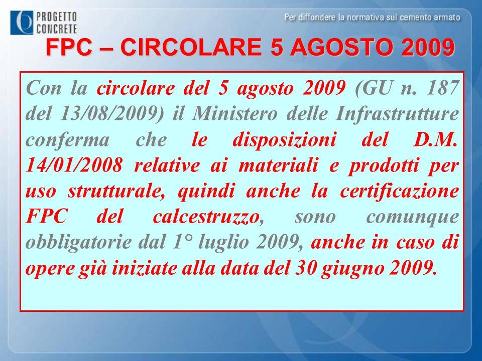 FPC – CIRCOLARE 5 AGOSTO 2009 Con la circolare del 5 agosto 2009 (GU n. 187 del 13/08/2009) il Ministero delle Infrastrutture conferma che le disposiz