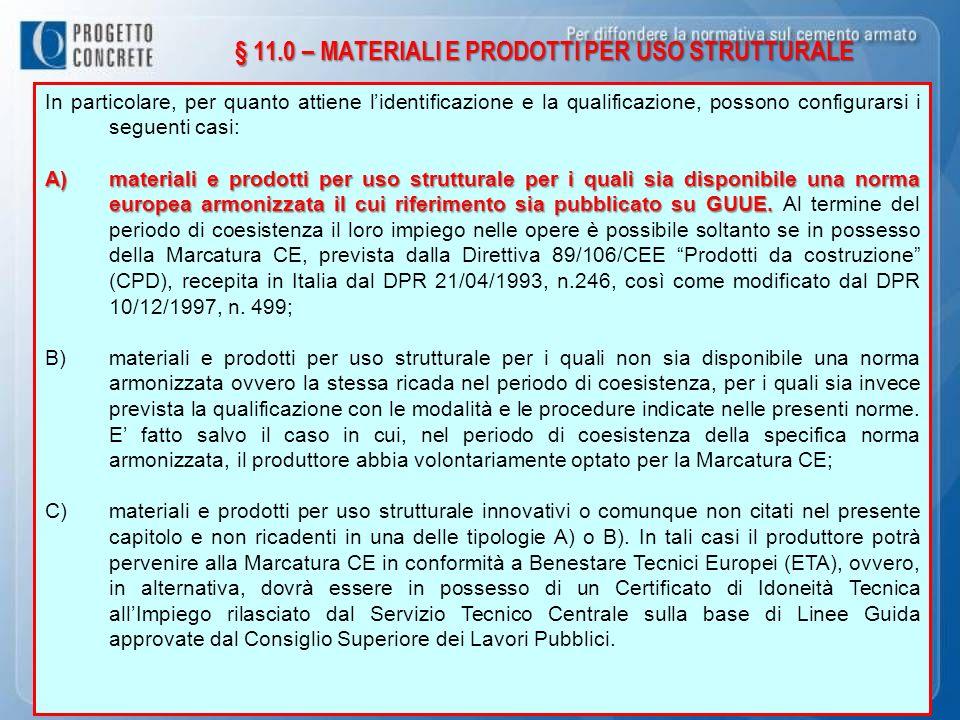 § 11.0 – MATERIALI E PRODOTTI PER USO STRUTTURALE In particolare, per quanto attiene lidentificazione e la qualificazione, possono configurarsi i segu