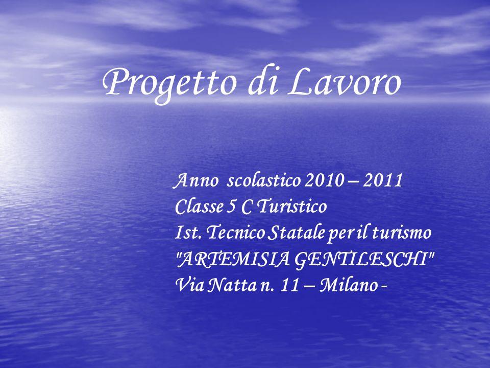 Progetto di Lavoro Anno scolastico 2010 – 2011 Classe 5 C Turistico Ist.