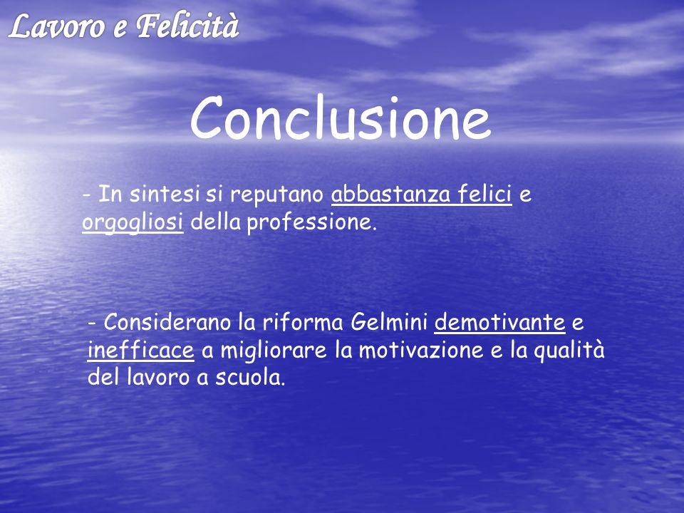 Conclusione - Considerano la riforma Gelmini demotivante e inefficace a migliorare la motivazione e la qualità del lavoro a scuola.
