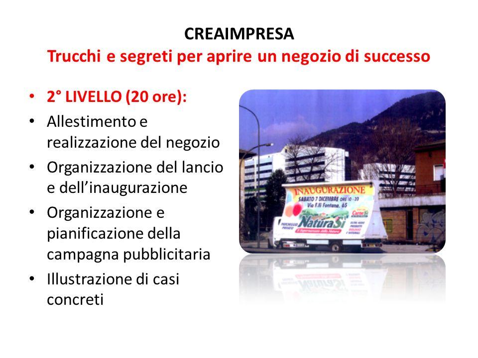 CREAIMPRESA Trucchi e segreti per aprire un negozio di successo 2° LIVELLO (20 ore): Allestimento e realizzazione del negozio Organizzazione del lanci