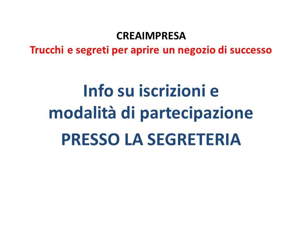 CREAIMPRESA Trucchi e segreti per aprire un negozio di successo Info su iscrizioni e modalità di partecipazione PRESSO LA SEGRETERIA