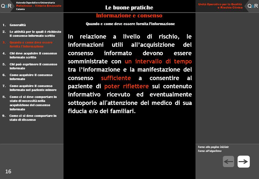 Q&RQ&R Azienda Ospedaliero-Universitaria Policlinico – Vittorio Emanuele Catania Q&RQ&R Unità Operativa per la Qualità e Rischio Clinico 15 Le buone pratiche Informazione e consenso Quando e come deve essere fornita linformazione 1.
