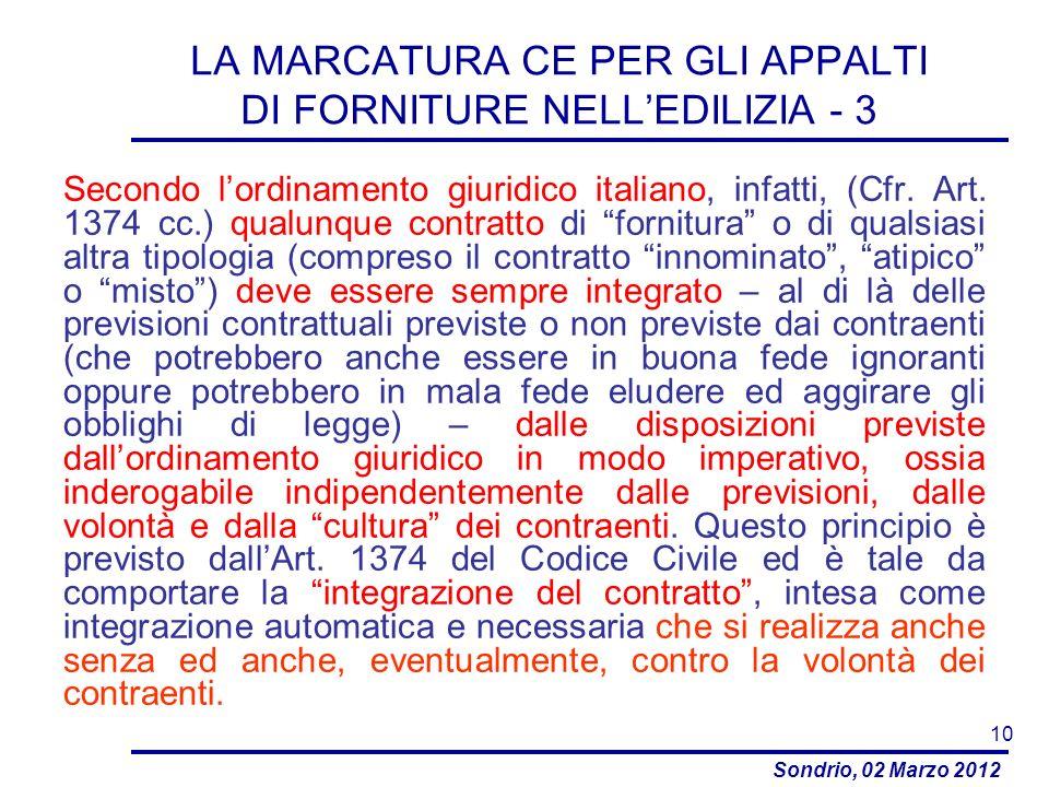 Sondrio, 02 Marzo 2012 LA MARCATURA CE PER GLI APPALTI DI FORNITURE NELLEDILIZIA - 3 Secondo lordinamento giuridico italiano, infatti, (Cfr. Art. 1374