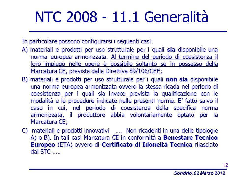 Sondrio, 02 Marzo 2012 NTC 2008 - 11.1 Generalità In particolare possono configurarsi i seguenti casi: A) materiali e prodotti per uso strutturale per