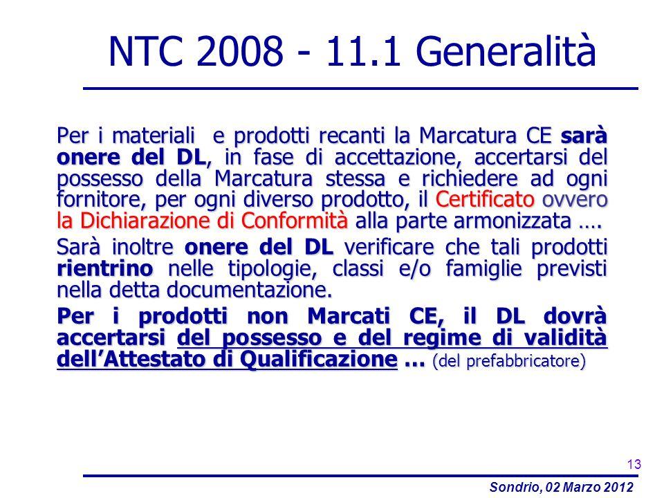 Sondrio, 02 Marzo 2012 NTC 2008 - 11.1 Generalità Per i materiali e prodotti recanti la Marcatura CE sarà onere del DL, in fase di accettazione, accer