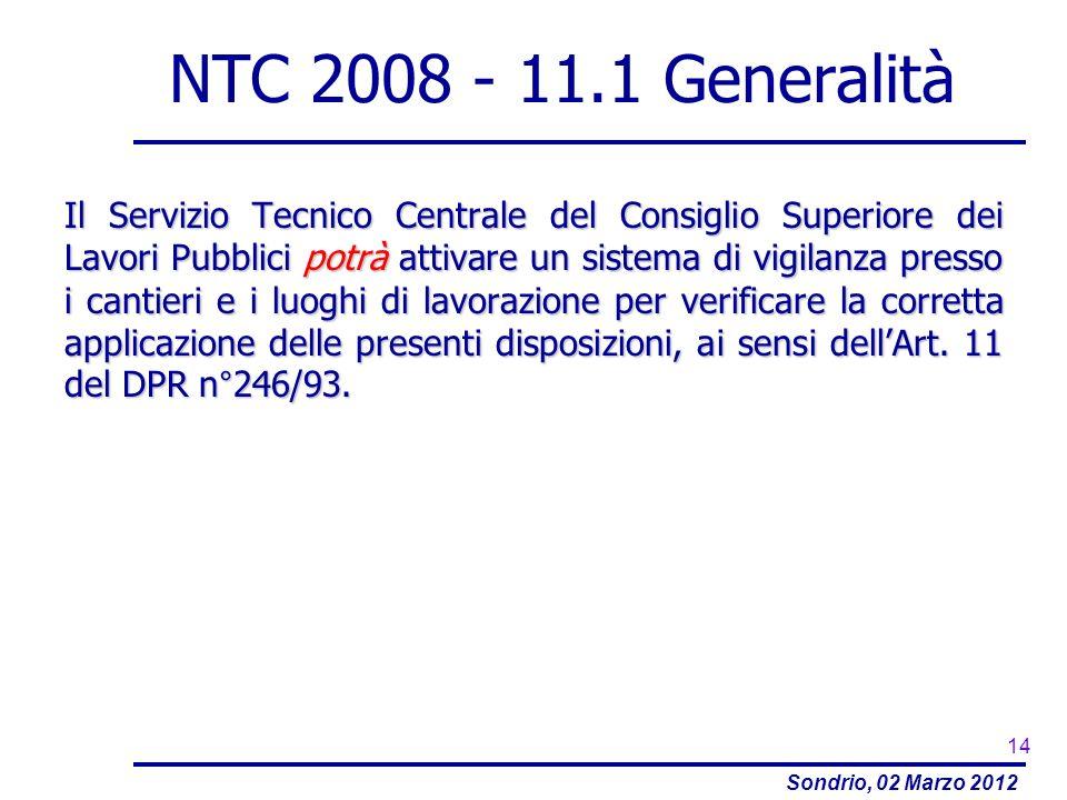 Sondrio, 02 Marzo 2012 NTC 2008 - 11.1 Generalità Il Servizio Tecnico Centrale del Consiglio Superiore dei Lavori Pubblici potrà attivare un sistema d