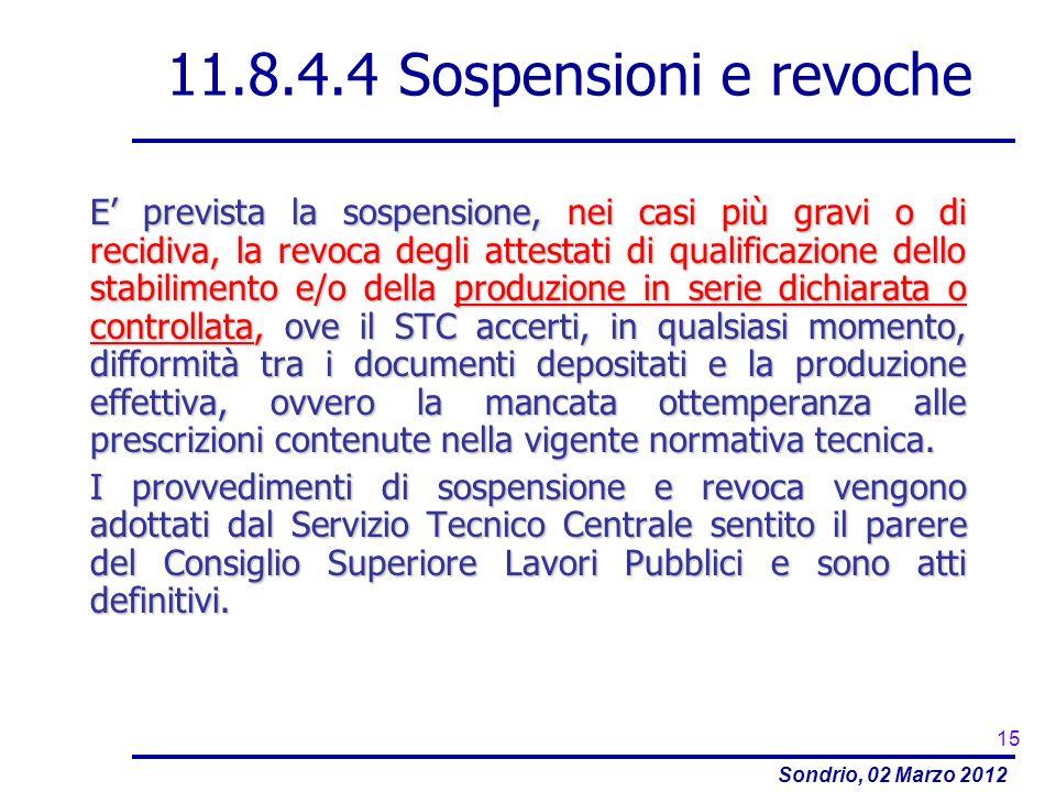 Sondrio, 02 Marzo 2012 11.8.4.4 Sospensioni e revoche E prevista la sospensione, nei casi più gravi o di recidiva, la revoca degli attestati di qualif