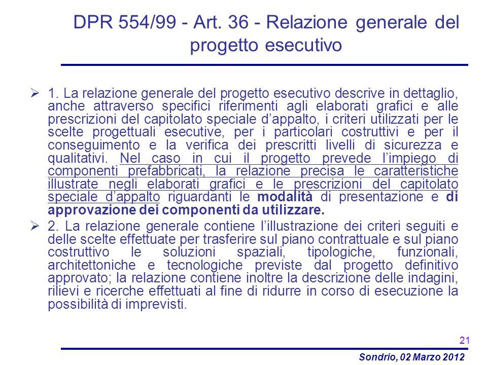 Sondrio, 02 Marzo 2012 DPR 554/99 - Art. 36 - Relazione generale del progetto esecutivo 1. La relazione generale del progetto esecutivo descrive in de