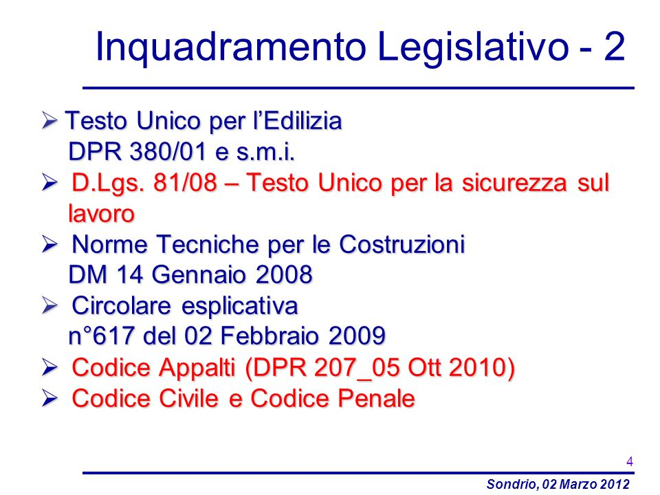 Sondrio, 02 Marzo 2012 Inquadramento Legislativo - 2 Testo Unico per lEdilizia Testo Unico per lEdilizia DPR 380/01 e s.m.i. DPR 380/01 e s.m.i. D.Lgs