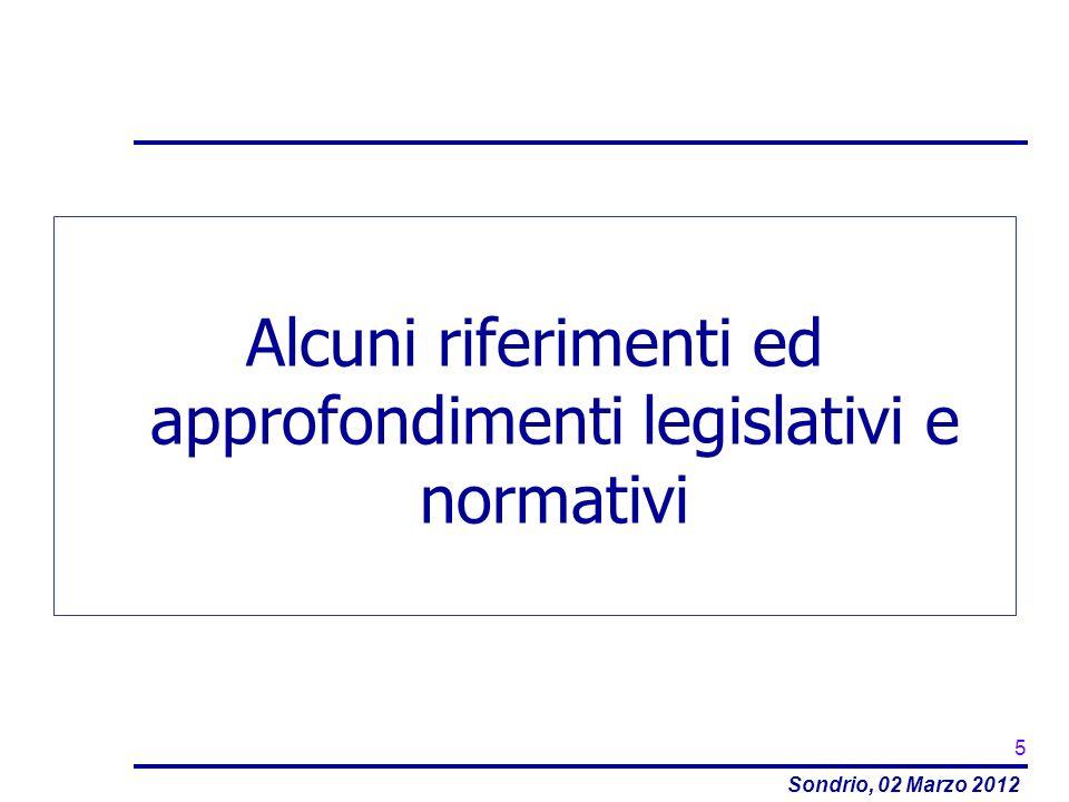 Sondrio, 02 Marzo 2012 Alcuni riferimenti ed approfondimenti legislativi e normativi 5